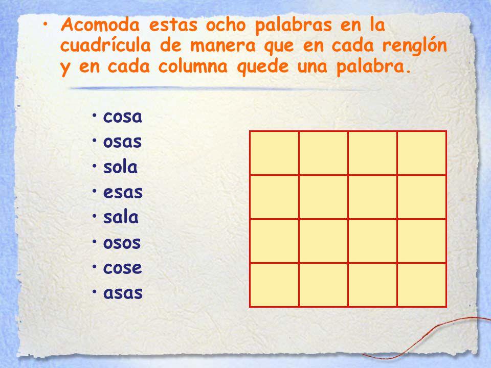 Acomoda estas ocho palabras en la cuadrícula de manera que en cada renglón y en cada columna quede una palabra.