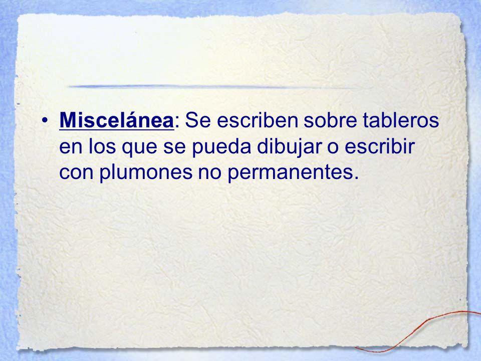 Miscelánea: Se escriben sobre tableros en los que se pueda dibujar o escribir con plumones no permanentes.