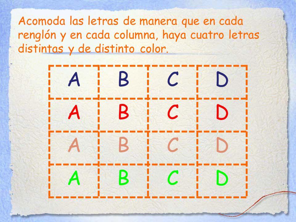 ABCD ABCD ABCD ABCD Acomoda las letras de manera que en cada renglón y en cada columna, haya cuatro letras distintas y de distinto color.