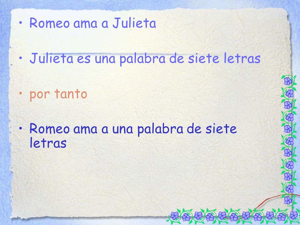Romeo ama a Julieta Julieta es una palabra de siete letras por tanto Romeo ama a una palabra de siete letras