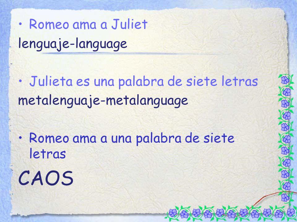 Romeo ama a Juliet lenguaje-language Julieta es una palabra de siete letras metalenguaje-metalanguage Romeo ama a una palabra de siete letras CAOS