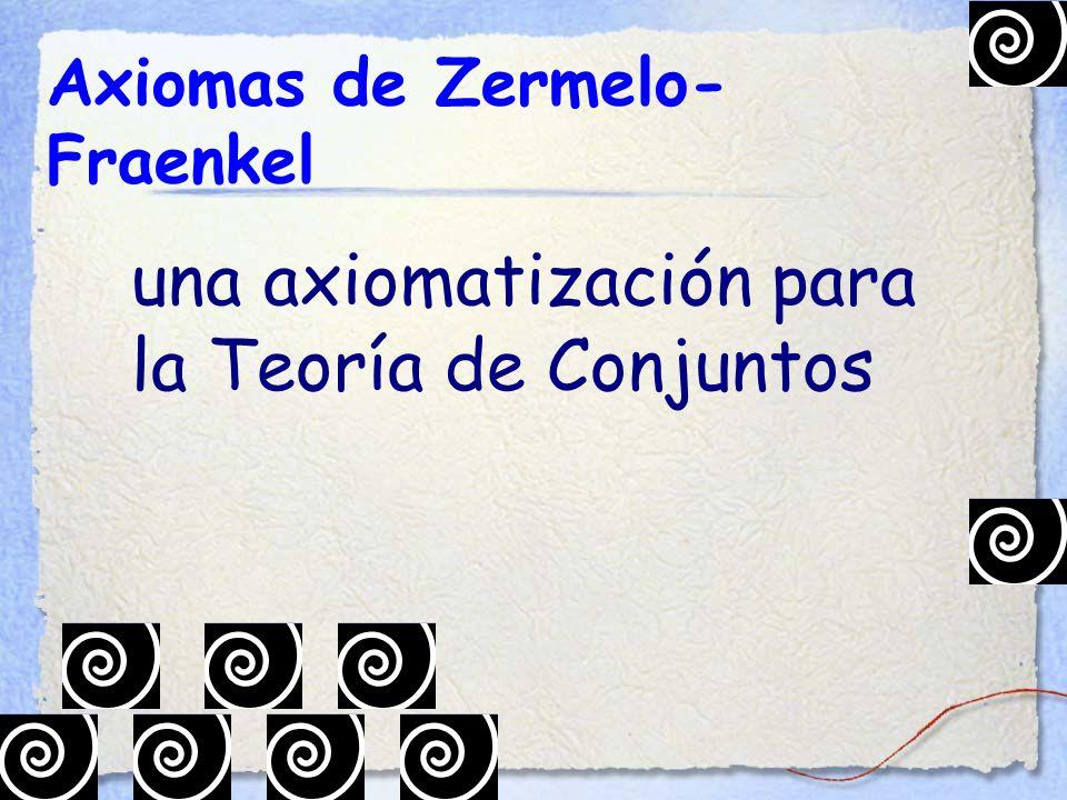 Axiomas de Zermelo- Fraenkel una axiomatización para la Teoría de Conjuntos
