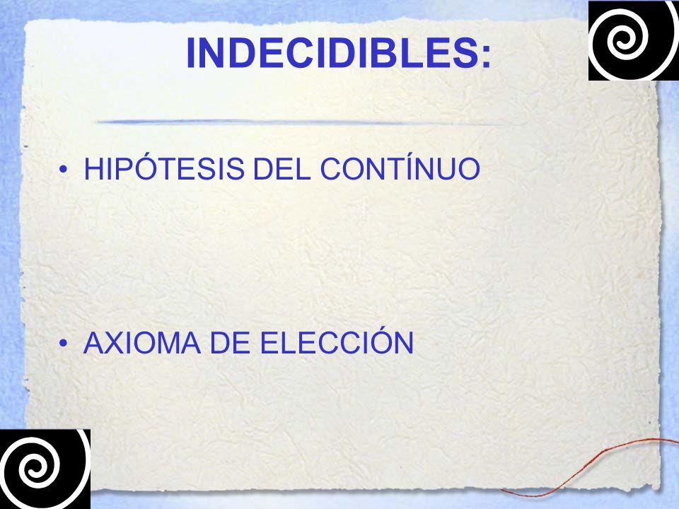INDECIDIBLES: HIPÓTESIS DEL CONTÍNUO AXIOMA DE ELECCIÓN