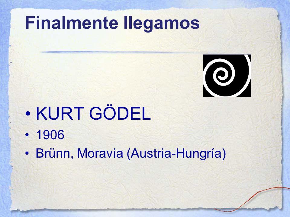 Finalmente llegamos KURT GÖDEL 1906 Brünn, Moravia (Austria-Hungría)