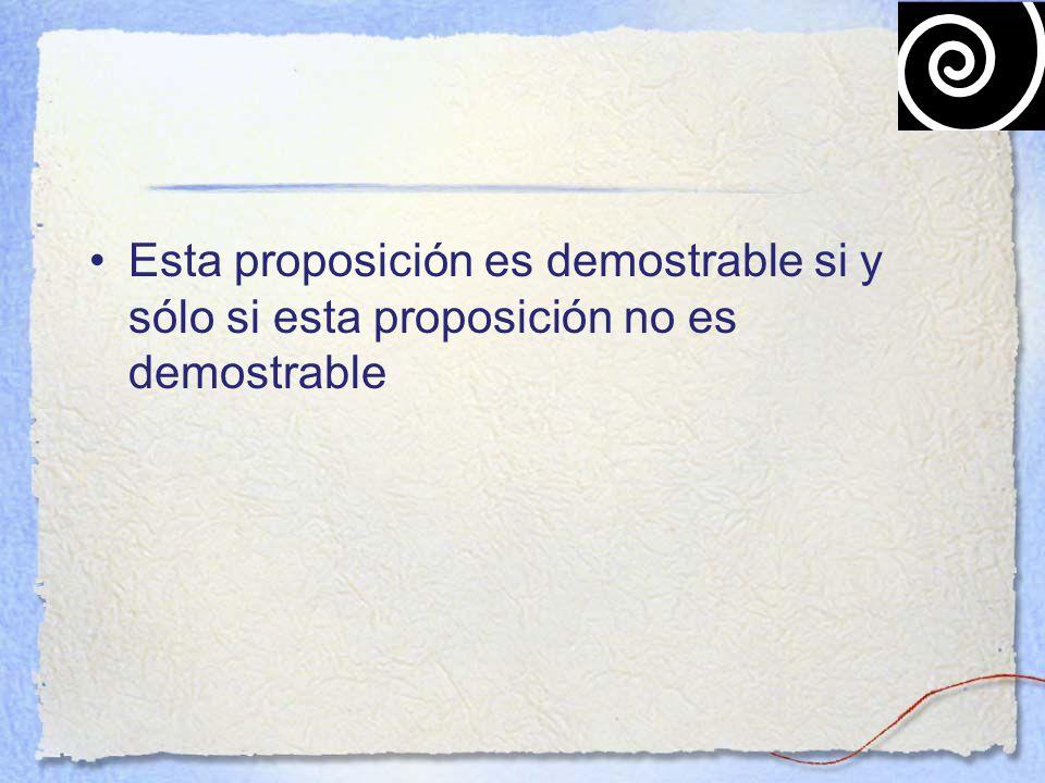 Esta proposición es demostrable si y sólo si esta proposición no es demostrable