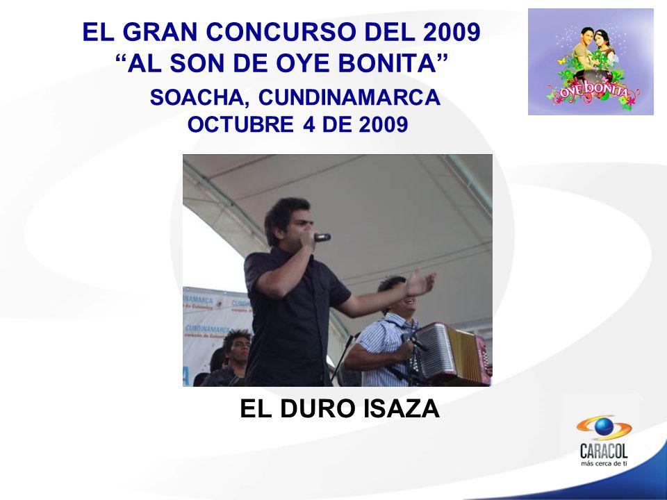 EL GRAN CONCURSO DEL 2009 AL SON DE OYE BONITA EL DURO ISAZA SOACHA, CUNDINAMARCA OCTUBRE 4 DE 2009