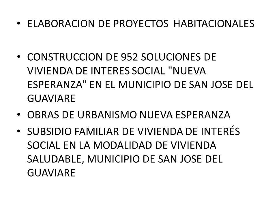 ELABORACION DE PROYECTOS HABITACIONALES CONSTRUCCION DE 952 SOLUCIONES DE VIVIENDA DE INTERES SOCIAL NUEVA ESPERANZA EN EL MUNICIPIO DE SAN JOSE DEL GUAVIARE OBRAS DE URBANISMO NUEVA ESPERANZA SUBSIDIO FAMILIAR DE VIVIENDA DE INTERÉS SOCIAL EN LA MODALIDAD DE VIVIENDA SALUDABLE, MUNICIPIO DE SAN JOSE DEL GUAVIARE