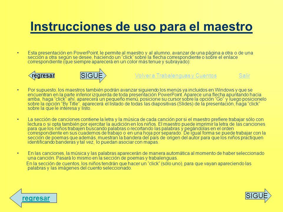 Instrucciones de uso para el maestro Esta presentación en PowerPoint, le permite al maestro y al alumno, avanzar de una página a otra o de una sección