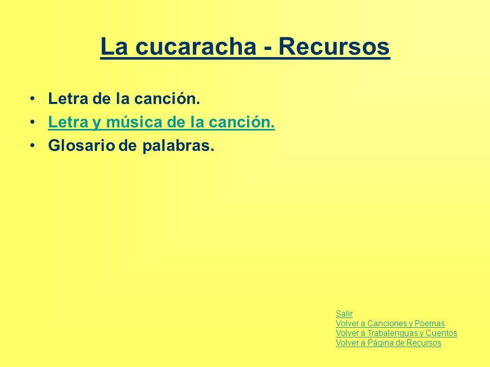 La cucaracha - Recursos Letra de la canción. Letra y música de la canción. Glosario de palabras. Salir Volver a Canciones y Poemas Volver a Trabalengu