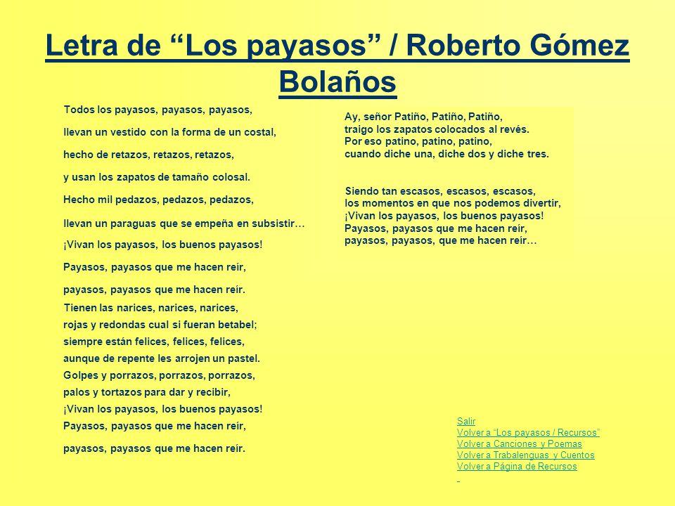 """Letra de """"Los payasos"""" / Roberto Gómez Bolaños Todos los payasos, hecho de retazos, llevan un vestido con la forma de un costal, y usan los zapatos de"""