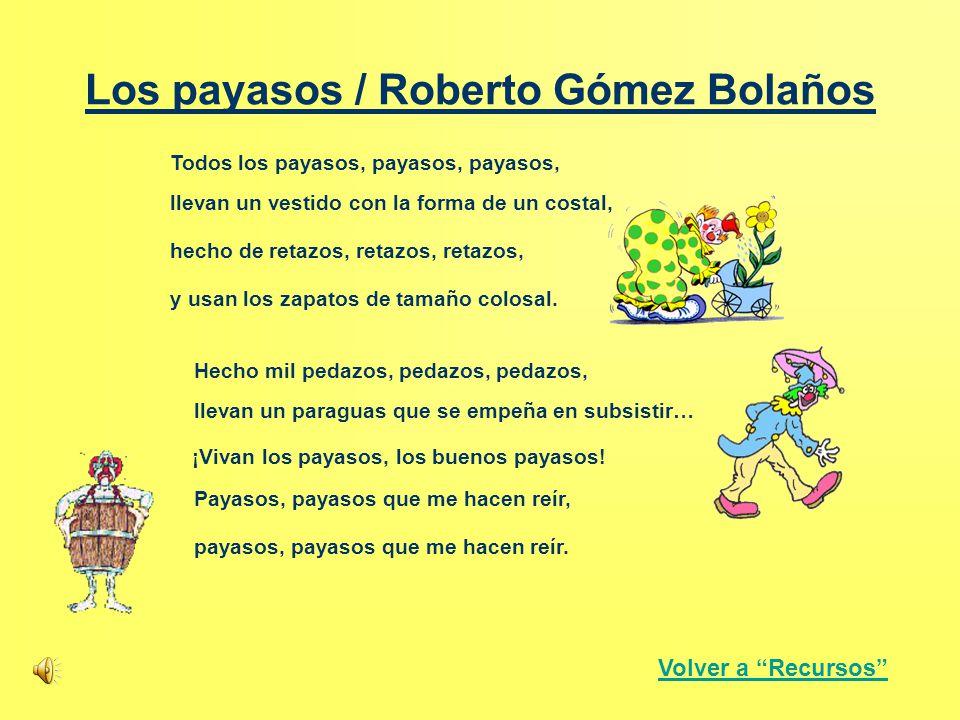 Los payasos / Roberto Gómez Bolaños Todos los payasos, hecho de retazos, llevan un vestido con la forma de un costal, y usan los zapatos de tamaño col
