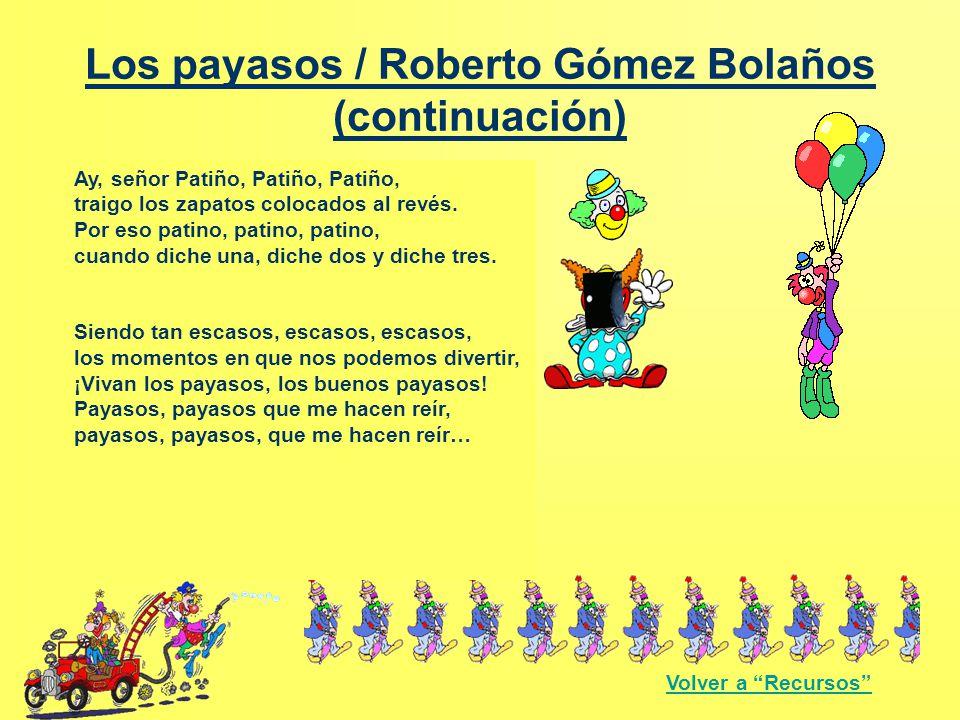 Los payasos / Roberto Gómez Bolaños (continuación) Tienen las narices, rojas y redondas cual si fueran betabel; siempre están felices, aunque de repen