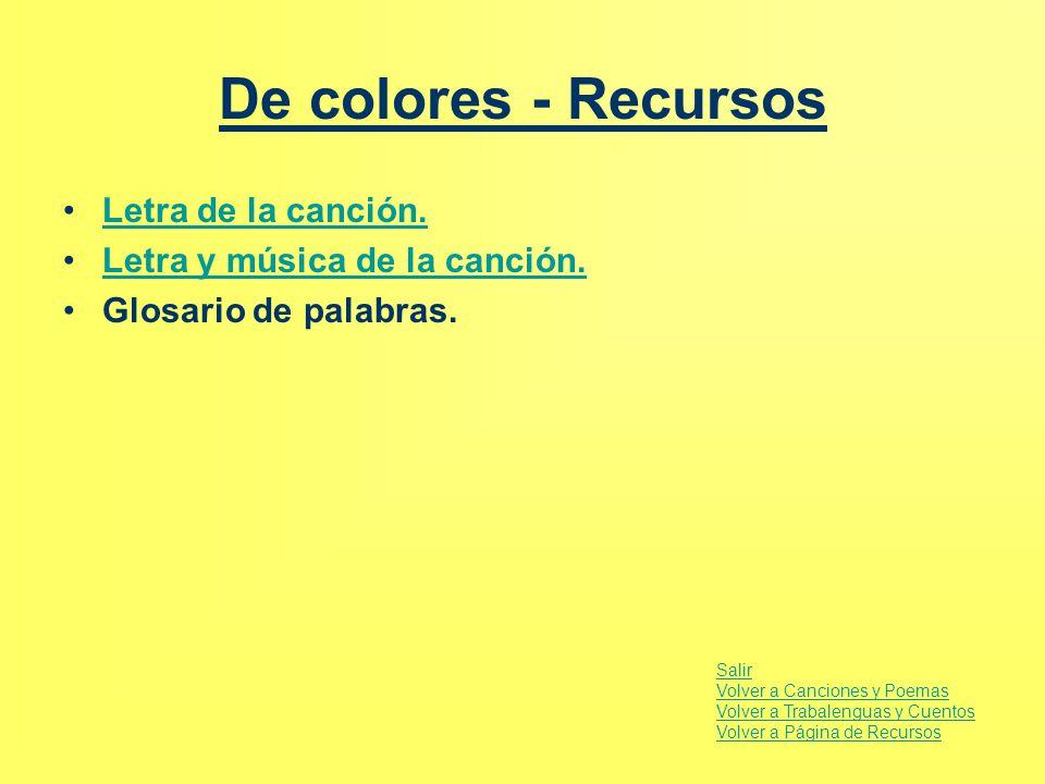 De colores - Recursos Letra de la canción.Letra de la canción. Letra y música de la canción. Glosario de palabras. Salir Volver a Canciones y Poemas V