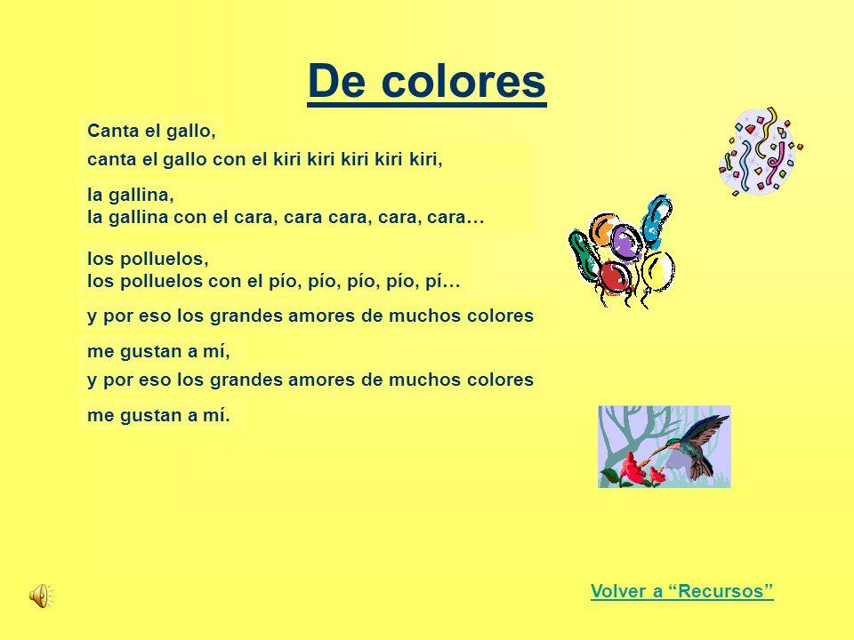 """De colores De colores, de colores se visten los campos en la primavera, de colores, de colores son los pajaritos que vienen de fuera. Volver a """"Recurs"""