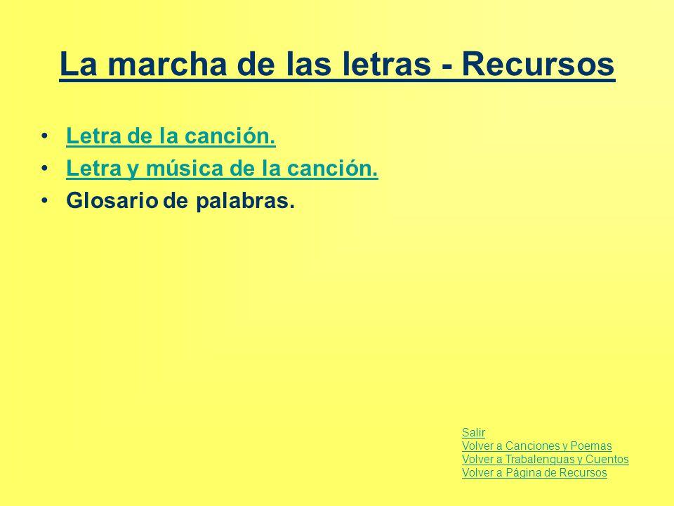 La marcha de las letras - Recursos Letra de la canción.Letra de la canción. Letra y música de la canción. Glosario de palabras. Salir Volver a Cancion