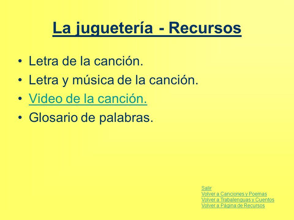 La juguetería - Recursos Letra de la canción. Letra y música de la canción. Video de la canción. Glosario de palabras. Salir Volver a Canciones y Poem