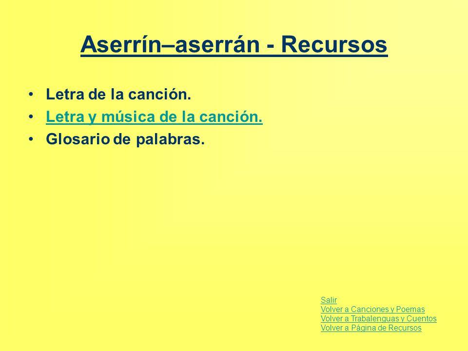 Aserrín–aserrán - Recursos Letra de la canción. Letra y música de la canción. Glosario de palabras. Salir Volver a Canciones y Poemas Volver a Trabale