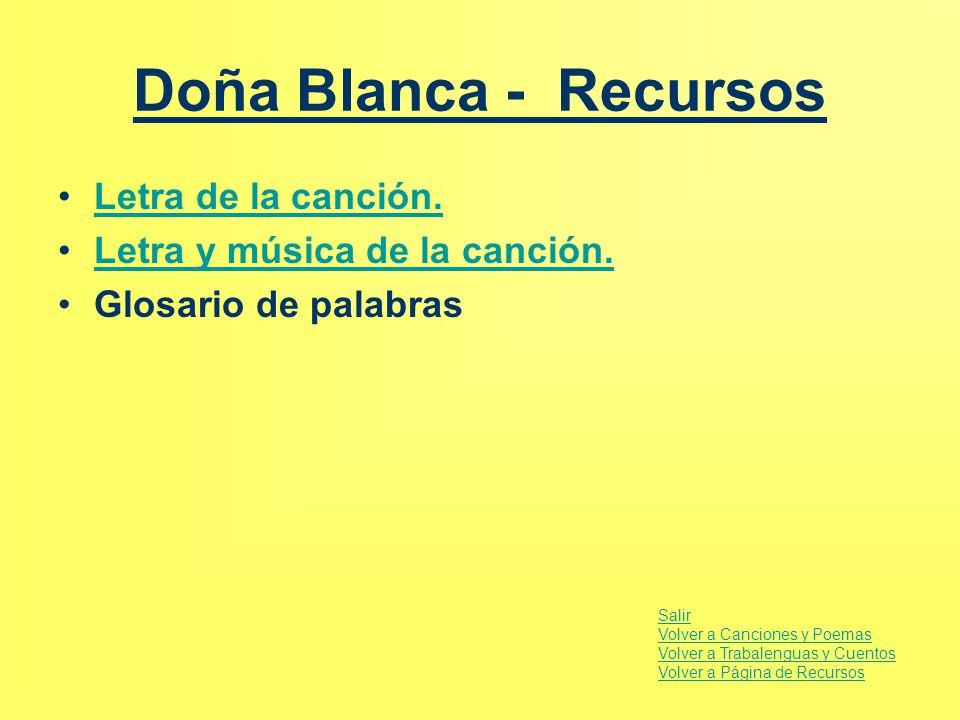 Doña Blanca - Recursos Letra de la canción.Letra de la canción. Letra y música de la canción. Glosario de palabras Salir Volver a Canciones y Poemas V
