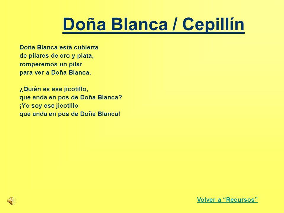 Doña Blanca / Cepillín Doña Blanca está cubierta de pilares de oro y plata, romperemos un pilar para ver a Doña Blanca. ¿Quién es ese jicotillo, que a