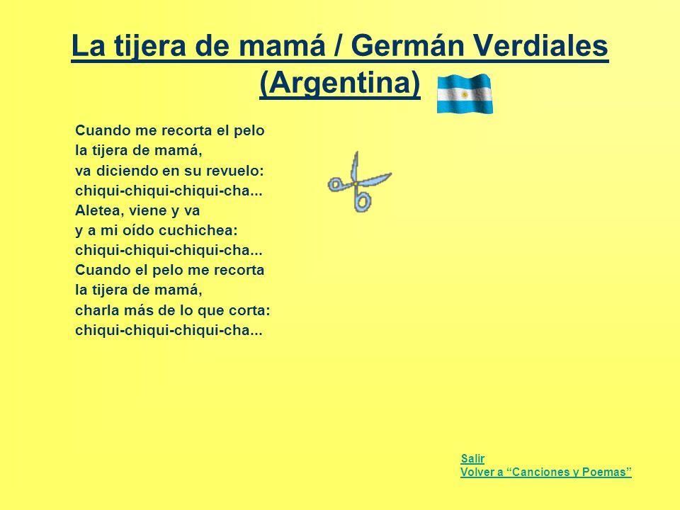 La tijera de mamá / Germán Verdiales (Argentina) Cuando me recorta el pelo la tijera de mamá, va diciendo en su revuelo: chiqui-chiqui-chiqui-cha... A