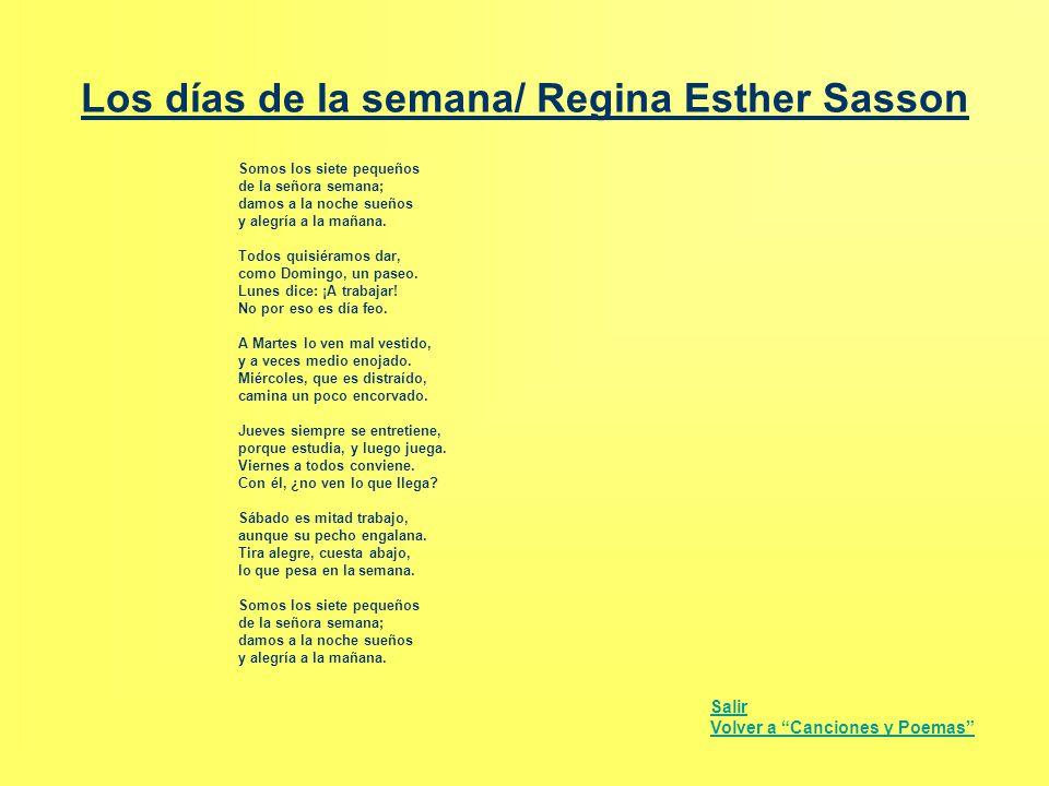 Los días de la semana/ Regina Esther Sasson Somos los siete pequeños de la señora semana; damos a la noche sueños y alegría a la mañana. Todos quisiér