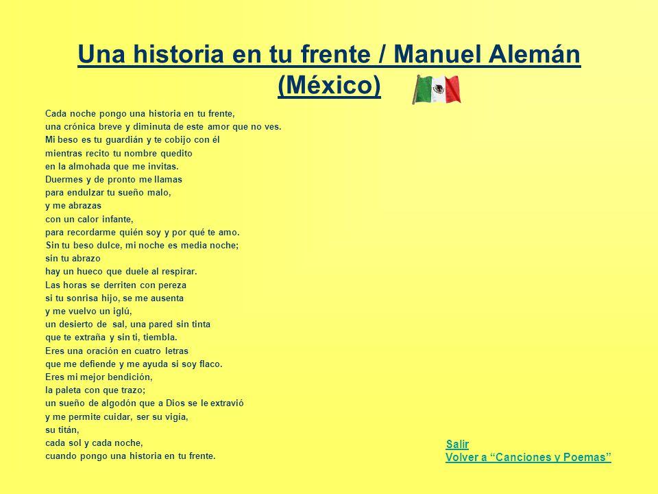 Una historia en tu frente / Manuel Alemán (México) Cada noche pongo una historia en tu frente, una crónica breve y diminuta de este amor que no ves. M