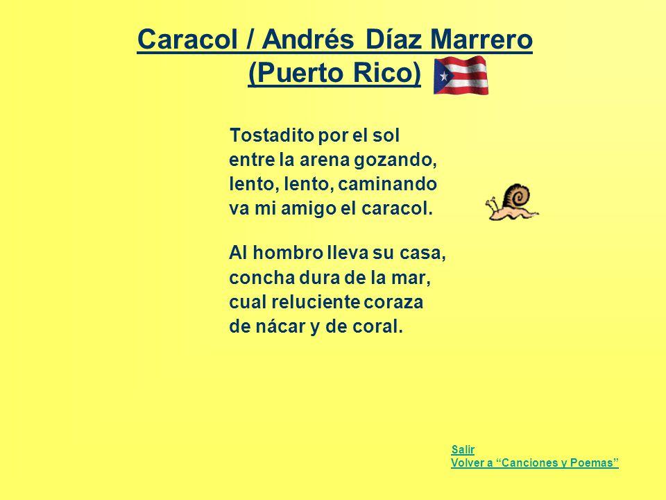 Caracol / Andrés Díaz Marrero (Puerto Rico) Tostadito por el sol entre la arena gozando, lento, lento, caminando va mi amigo el caracol. Al hombro lle