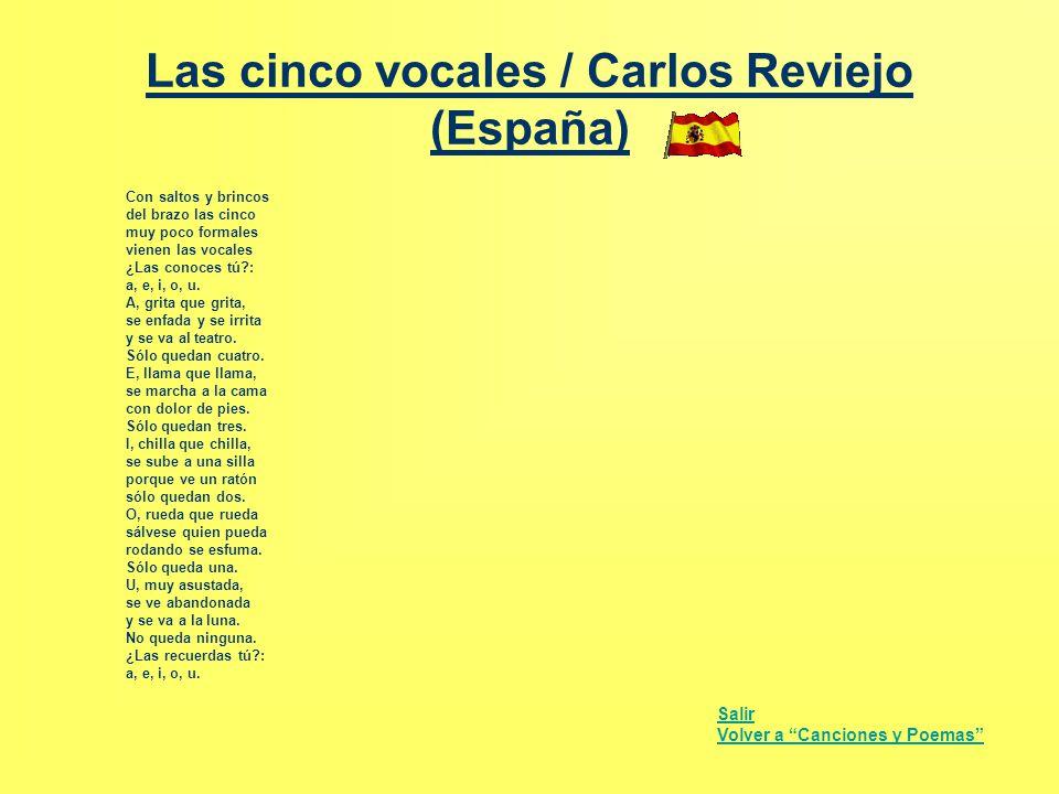 Las cinco vocales / Carlos Reviejo (España) Con saltos y brincos del brazo las cinco muy poco formales vienen las vocales ¿Las conoces tú?: a, e, i, o