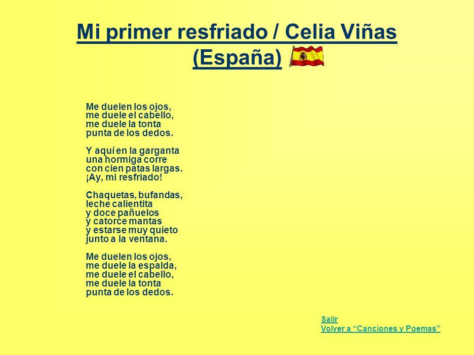 Mi primer resfriado / Celia Viñas (España) Me duelen los ojos, me duele el cabello, me duele la tonta punta de los dedos. Y aquí en la garganta una ho