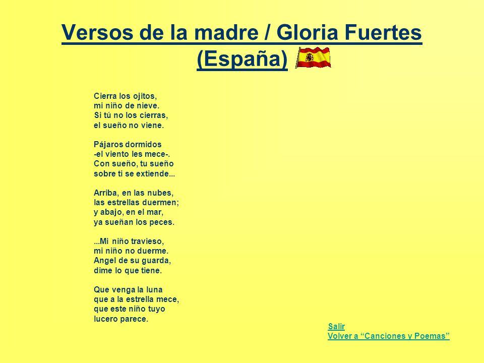 Versos de la madre / Gloria Fuertes (España) Cierra los ojitos, mi niño de nieve. Si tú no los cierras, el sueño no viene. Pájaros dormidos -el viento