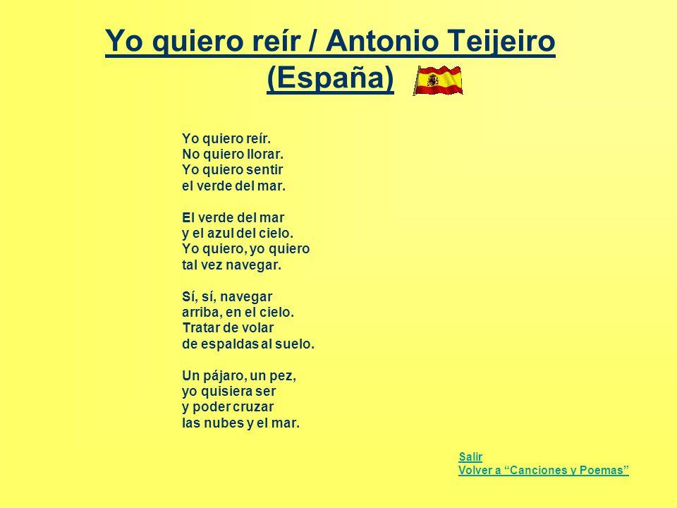 Yo quiero reír / Antonio Teijeiro (España) Yo quiero reír. No quiero llorar. Yo quiero sentir el verde del mar. El verde del mar y el azul del cielo.