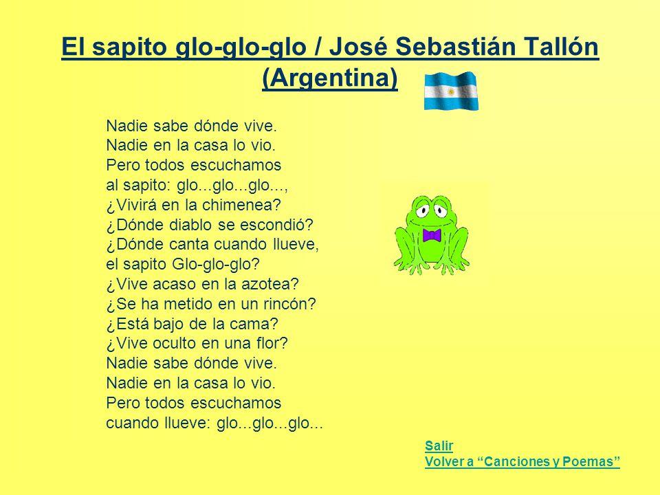 El sapito glo-glo-glo / José Sebastián Tallón (Argentina) Nadie sabe dónde vive. Nadie en la casa lo vio. Pero todos escuchamos al sapito: glo...glo..