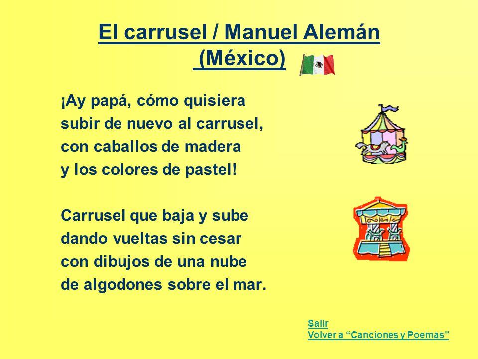 El carrusel / Manuel Alemán (México) ¡Ay papá, cómo quisiera subir de nuevo al carrusel, con caballos de madera y los colores de pastel! Carrusel que