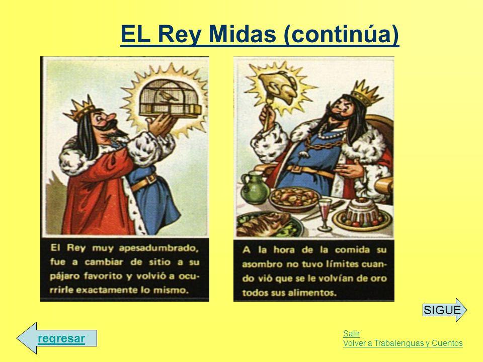 EL Rey Midas (continúa) SIGUE Salir Volver a Trabalenguas y Cuentos regresar