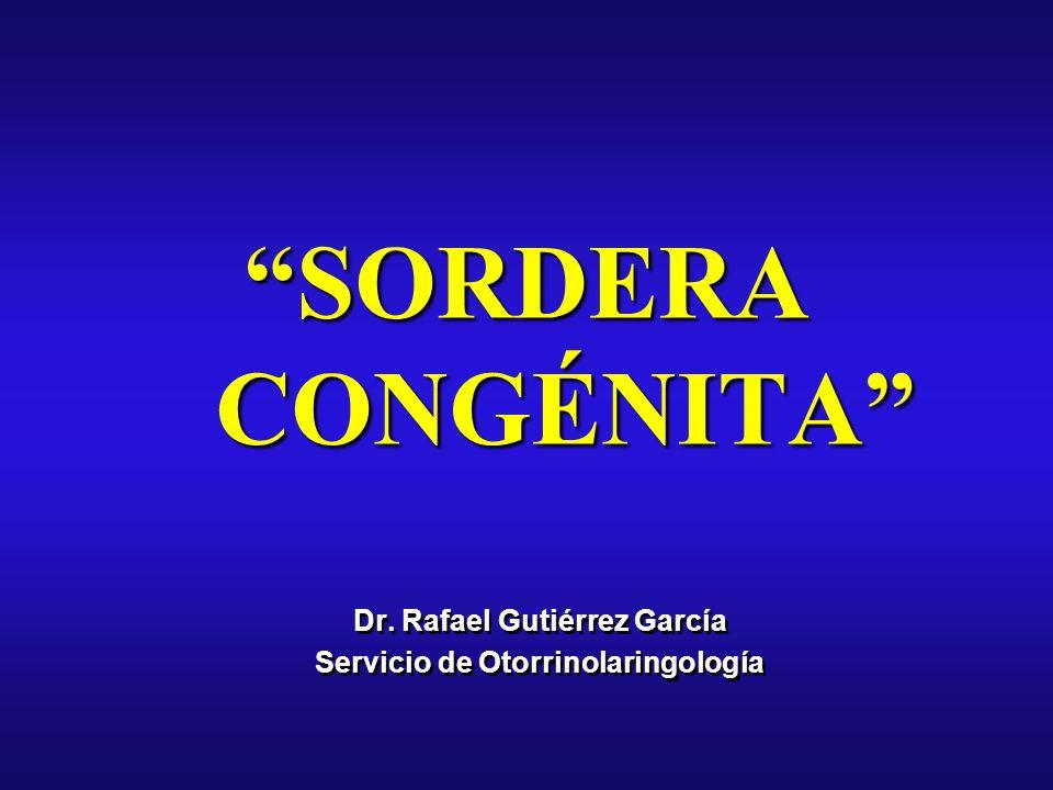 SORDERA CONGÉNITA Dr. Rafael Gutiérrez García Servicio de Otorrinolaringología Dr.