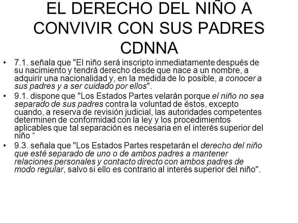 EL DERECHO DEL NIÑO A CONVIVIR CON SUS PADRES CDNNA 7.1.
