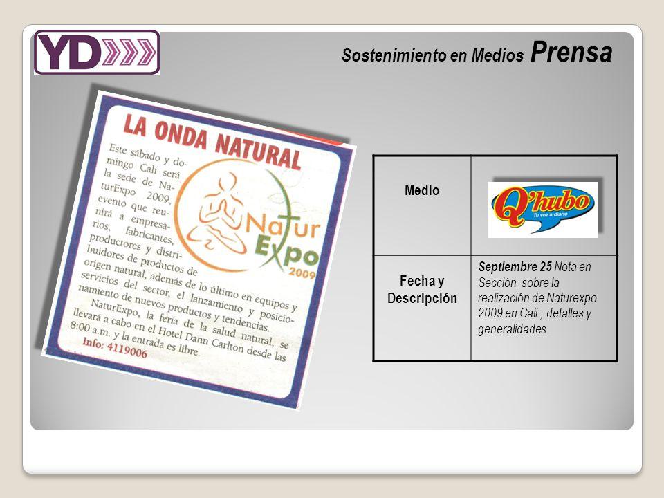 Sostenimiento en Medios Prensa Medio Fecha y Descripción Septiembre 25 Nota en Sección sobre la realización de Naturexpo 2009 en Cali, detalles y generalidades.