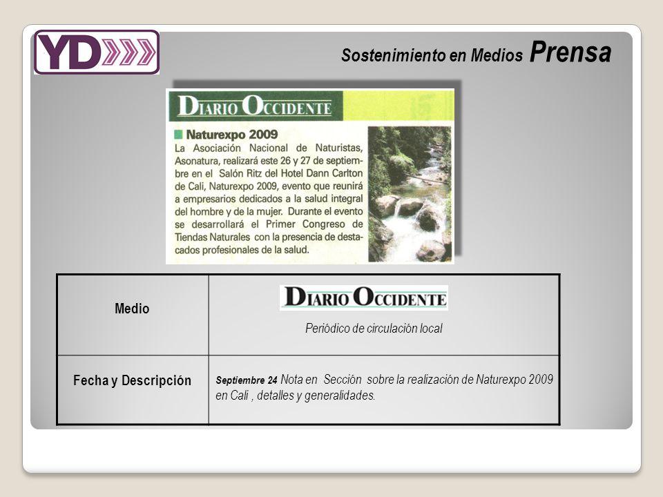 Sostenimiento en Medios Prensa Medio Periódico de circulación local Fecha y Descripción Septiembre 24 Nota en Sección sobre la realización de Naturexpo 2009 en Cali, detalles y generalidades.