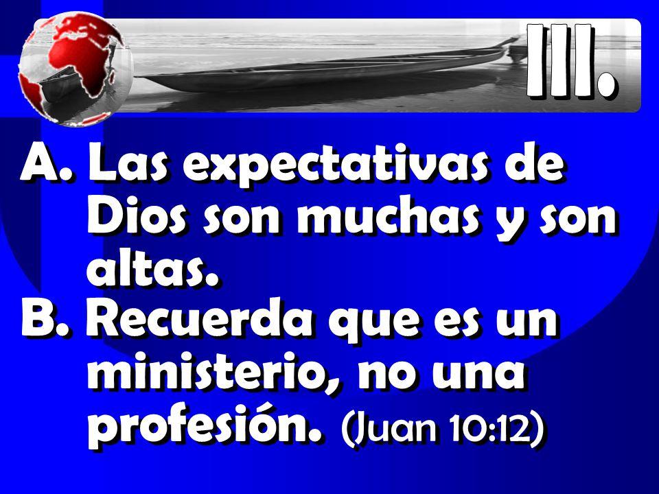 A. Las expectativas de Dios son muchas y son altas.