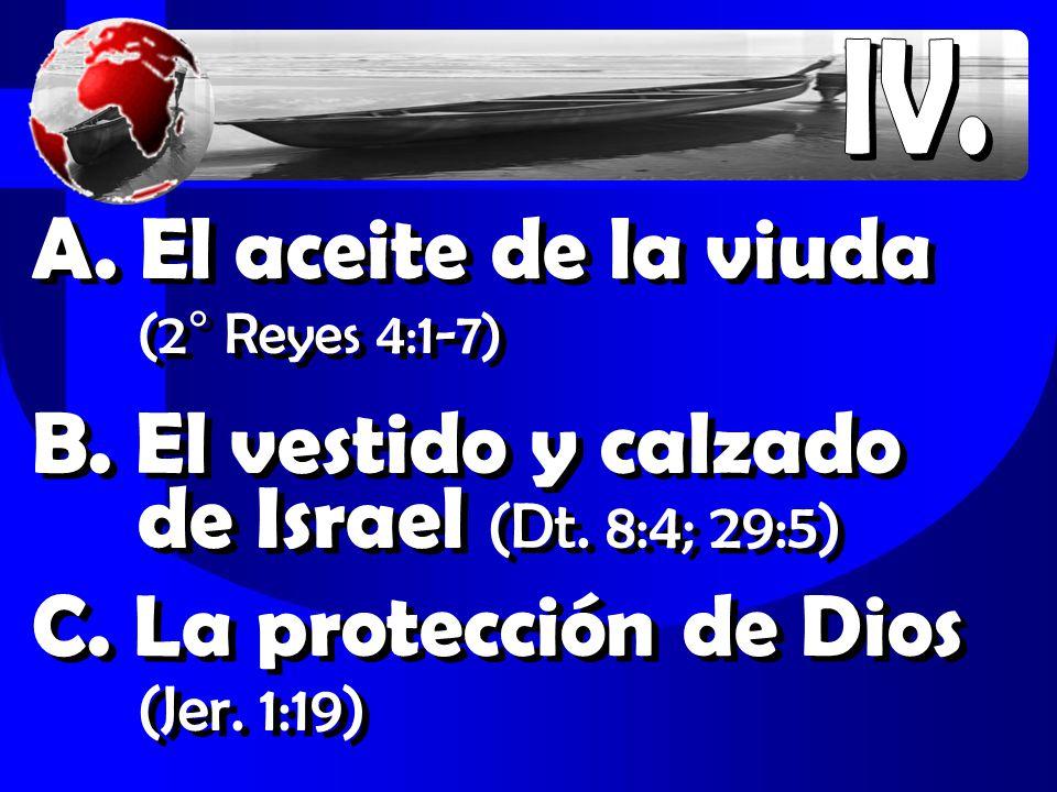 A. El aceite de la viuda (2° Reyes 4:1-7) B. El vestido y calzado de Israel (Dt.