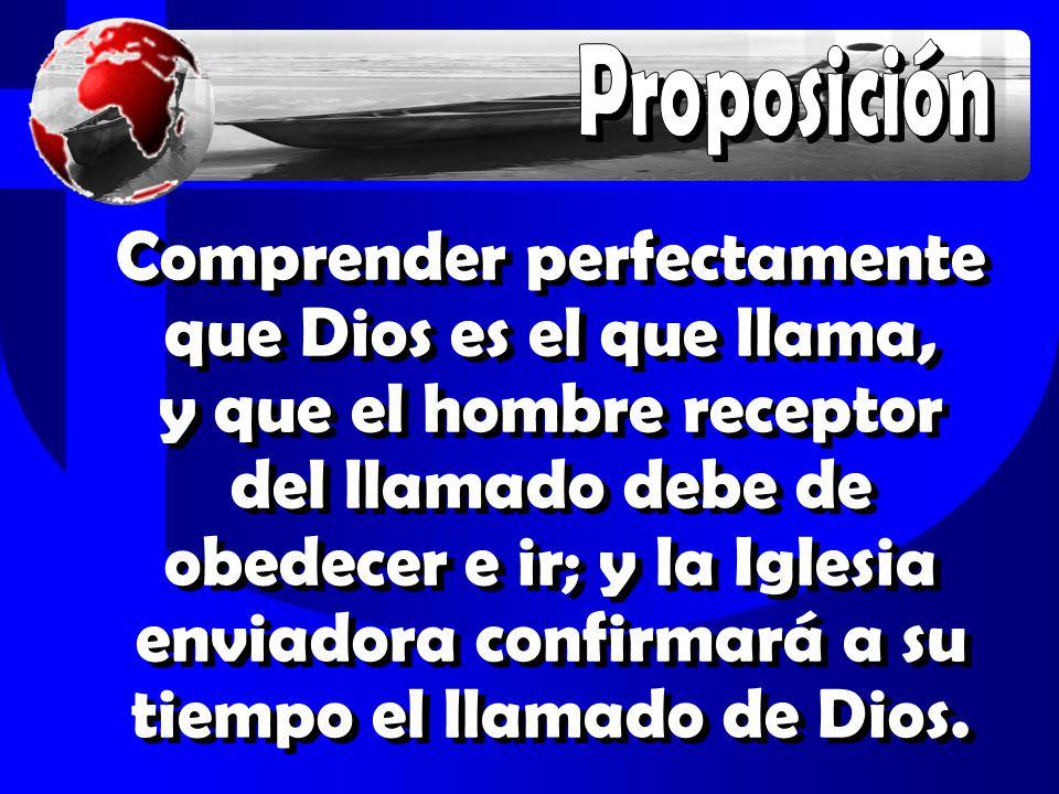 Comprender perfectamente que Dios es el que llama, y que el hombre receptor del llamado debe de obedecer e ir; y la Iglesia enviadora confirmará a su tiempo el llamado de Dios.