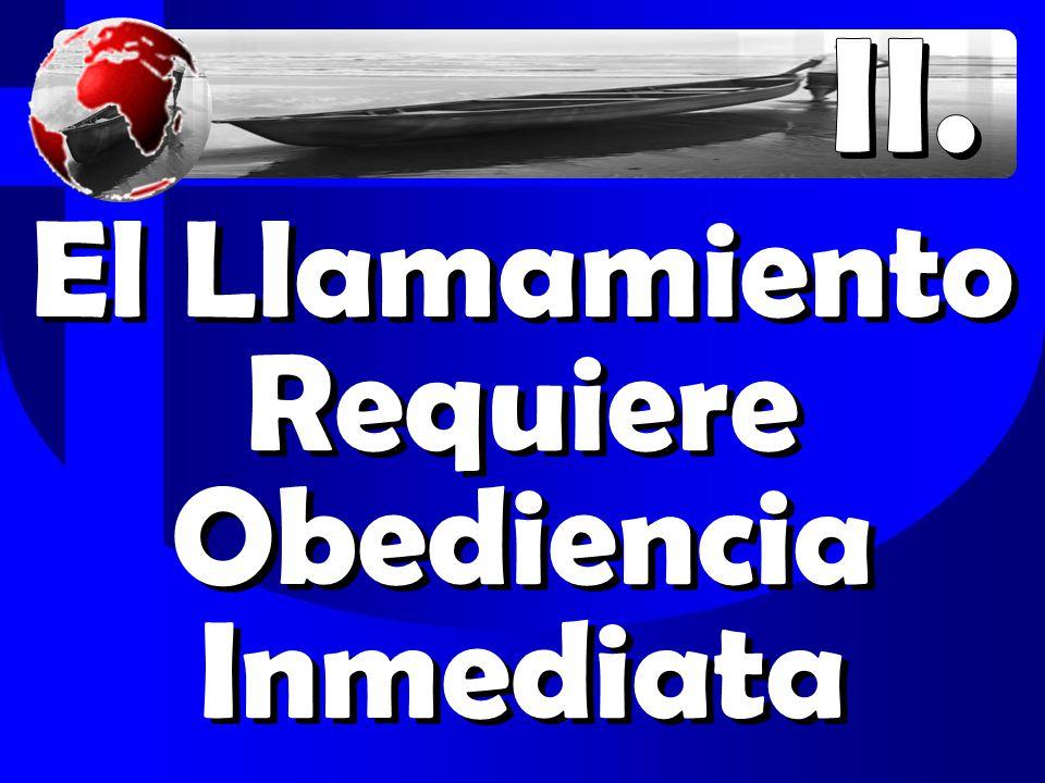 El Llamamiento Requiere Obediencia Inmediata