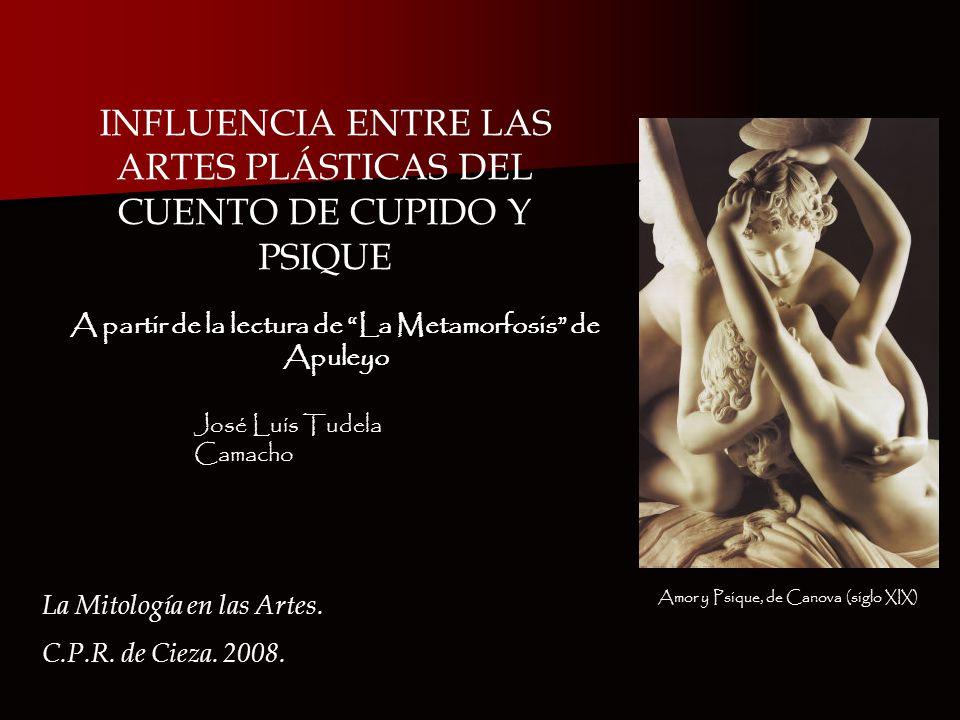 INFLUENCIA ENTRE LAS ARTES PLÁSTICAS DEL CUENTO DE CUPIDO Y PSIQUE A partir de la lectura de La Metamorfosis de Apuleyo La Mitología en las Artes.
