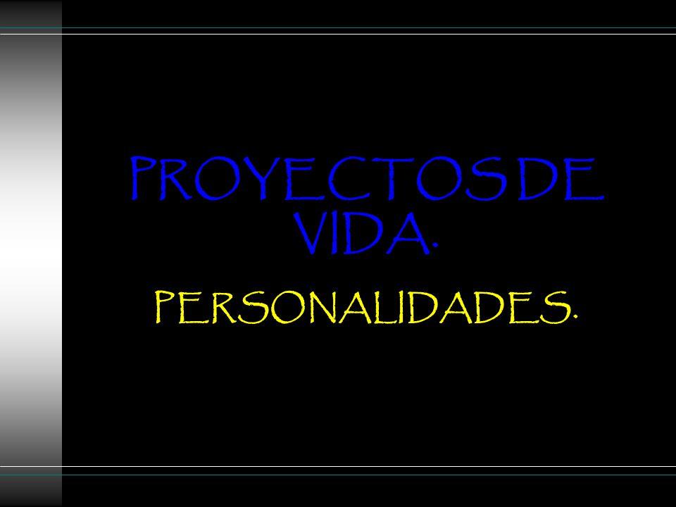 PROYECTOS DE VIDA. PERSONALIDADES.