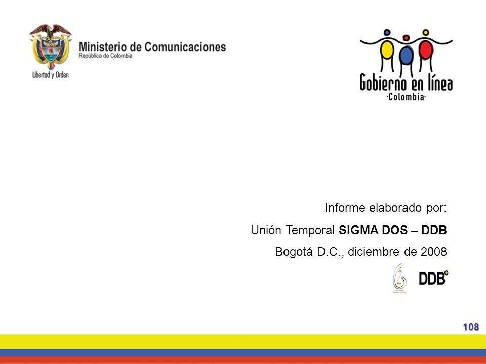 Informe elaborado por: Unión Temporal SIGMA DOS – DDB Bogotá D.C., diciembre de 2008 108