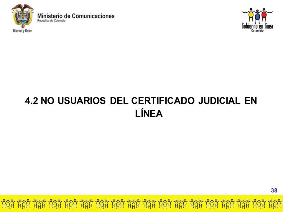 4.2 NO USUARIOS DEL CERTIFICADO JUDICIAL EN LÍNEA 38