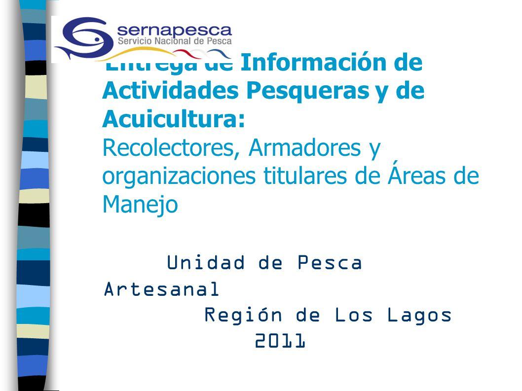 Entrega de Información de Actividades Pesqueras y de Acuicultura: Recolectores, Armadores y organizaciones titulares de Áreas de Manejo Unidad de Pesca Artesanal Región de Los Lagos 2011