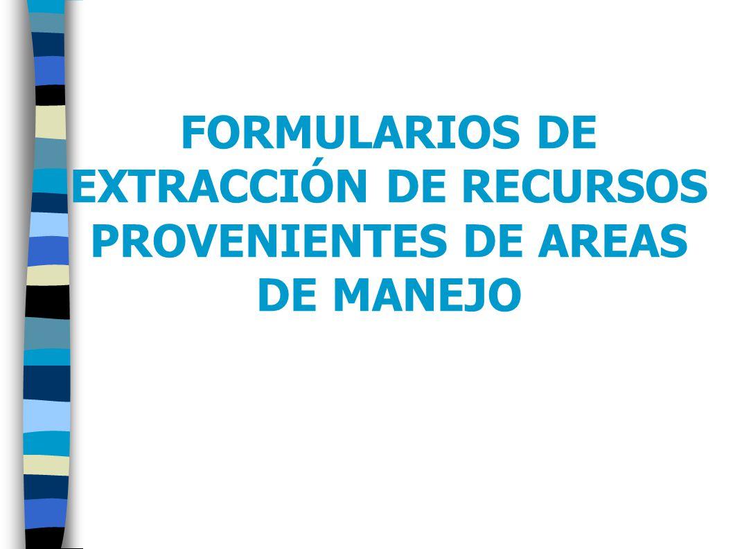 FORMULARIOS DE EXTRACCIÓN DE RECURSOS PROVENIENTES DE AREAS DE MANEJO