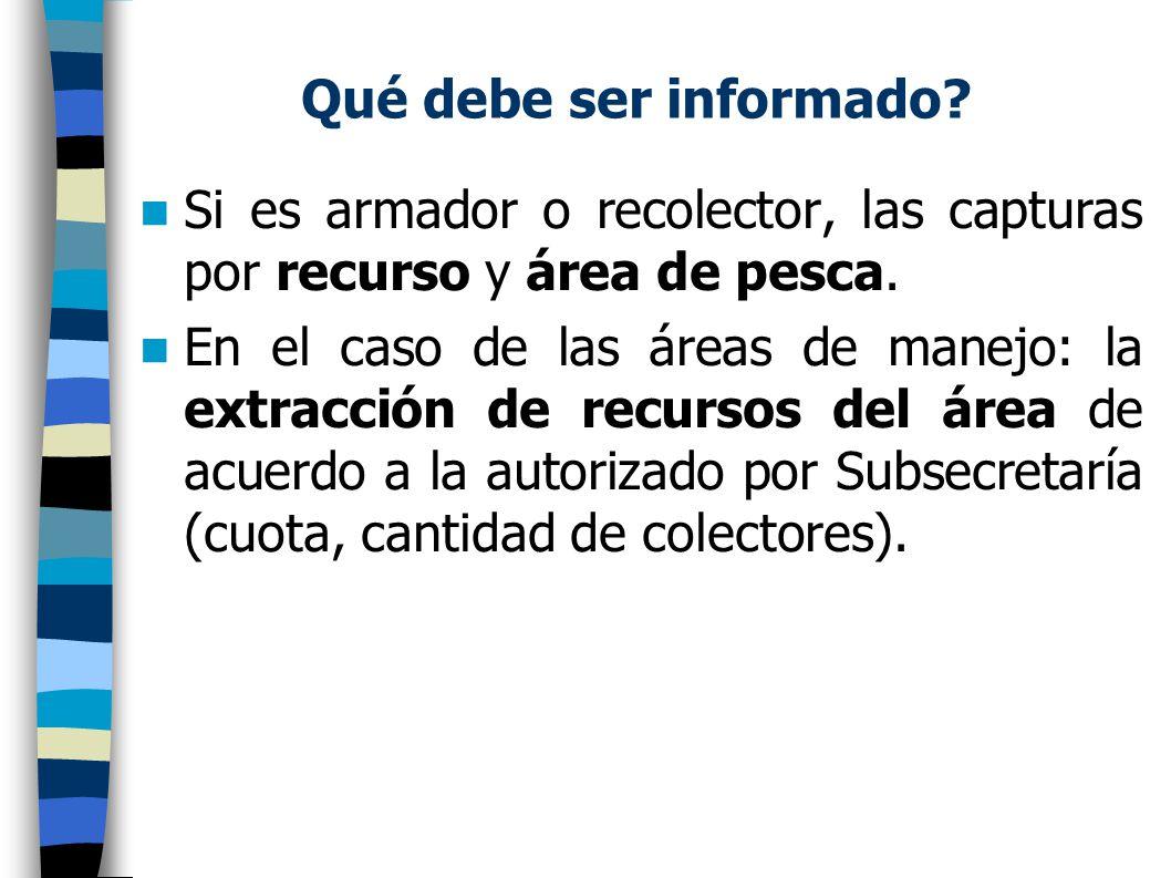 Si es armador o recolector, las capturas por recurso y área de pesca.