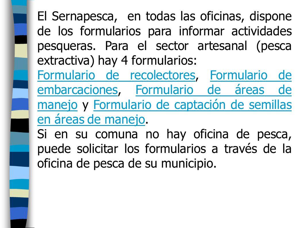 El Sernapesca, en todas las oficinas, dispone de los formularios para informar actividades pesqueras.